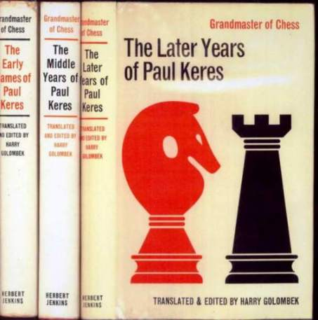 Grandmaster of Chess: The Early, Middle and Later Years of Paul Keres