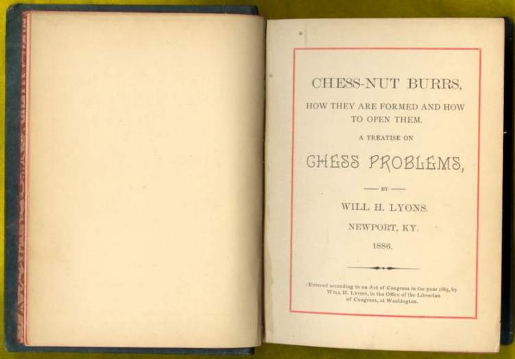 Chess-Nut Burrs, How They Are Formed and How to Open Them. A Treatise on Chess Problems