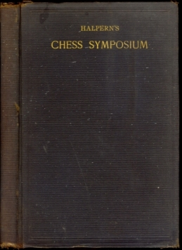 Halpern's Chess Symposium: Some of the Finest end-games and curiosities, by Ancient and Modern Masters