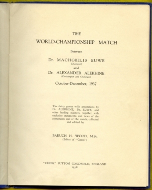 The World Championship match between Dr Machgielis Euwe (champion) and Dr Alexander Alekhine (ex-champion and challenger), October-December, 1937: the thirty games, with annotations