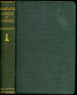 Morphy's Games of Chess. Being a Selection of Three Hundred of his Games with Annotations and a Biographical Introduction