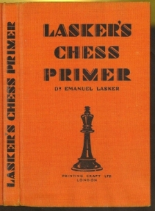 Lasker's Chess Primer: An Elementary Text Book for Beginners, which teaches Chess by a new, easy and comprehensive method