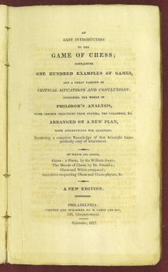 An Easy Introduction to the Game of Chess: containing one hundered Examples of Games, and a Great Variety of Critical Situations and Conclusions; including the whole of Philidor