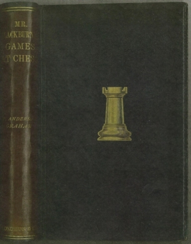Mr. Blackburne's Games at Chess. Selected, annotated and arranged by himself. Edited, with a biographical sketch and a brief history of blindfold chess