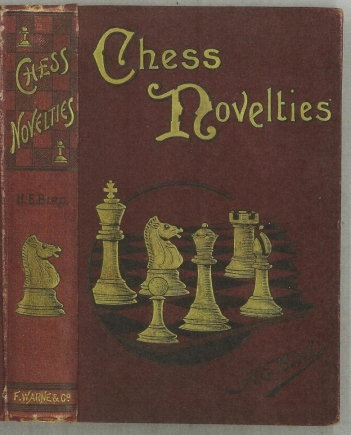 Chess Novelties and Their Latest Developments with comparisons of the Progress of Chess Openings of the Past Century and the Present not dealt with in Existing works