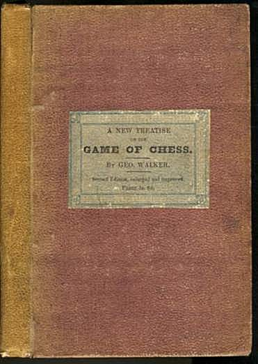 A New Treatise on chess; Containing the Rudiments of the Game, Explained on Scientific Principles: Including numerous Original Positions, and a Selection of Fifty New Chess Problems