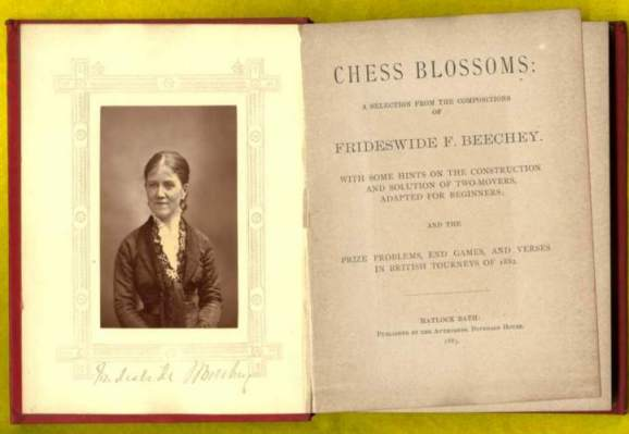 Chess Blossoms: A Selection from the Compositions of Frideswide F Beechey; with some hints on the Construction of two-movers adapted for beginners, and prize problems, end games and verses in British Tourneys of 1882