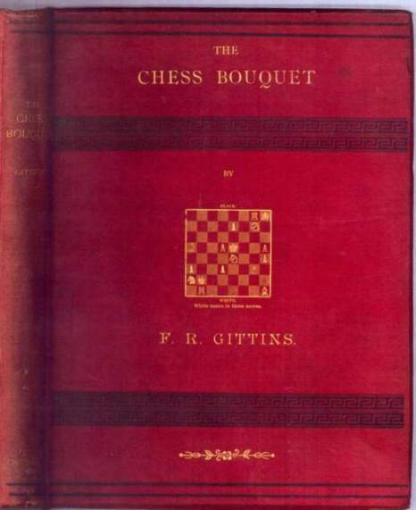The Chess Bouquet; or, the Book of the British Composers of Chess Problems; with portraits, biographical sketches, essays on composing and solving, and over six hundred problems, being chiefly selected masterpieces; to which is added portraits and sketche