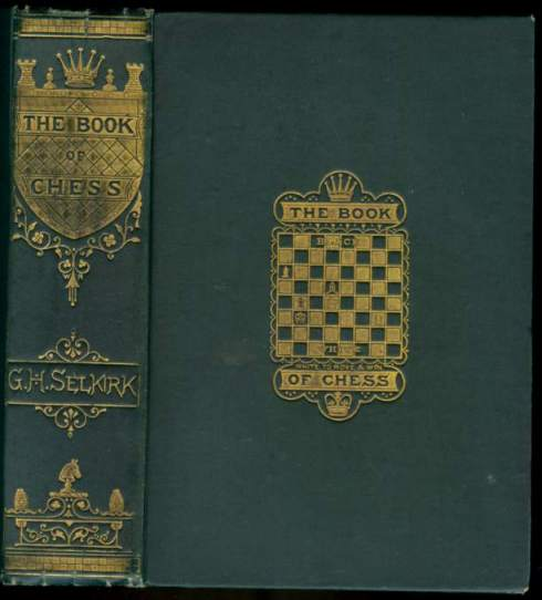 The Book of Chess, A Popular and Comprehensive Guide to All Players of that Intellectual Game With the Latest Discoveries and Full instructions for blindfold chess