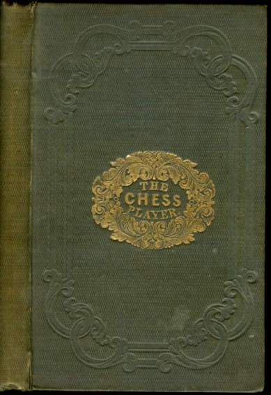 The Chess Player, Illustrated with engravings and Diagrams. Containing Franklin's Essay on the Morals of Chess; Introduction to the Rudiments of Chess