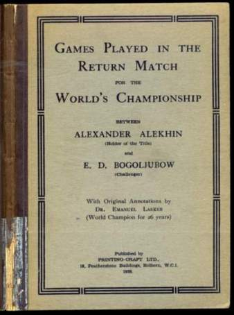 Games Played in the Return Match for the World's Championship between Alexander Alekhin and E D Bogoljubow