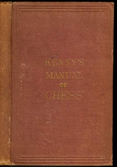 The Manual of Chess: Containing the Elementary Priciples of the Game; Illustrated with Numerous Diagrams, Recent Games and Original Problems