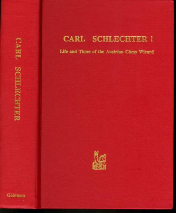 Carl Schlechter!: Life and Times of the Austrian Chess Wizard
